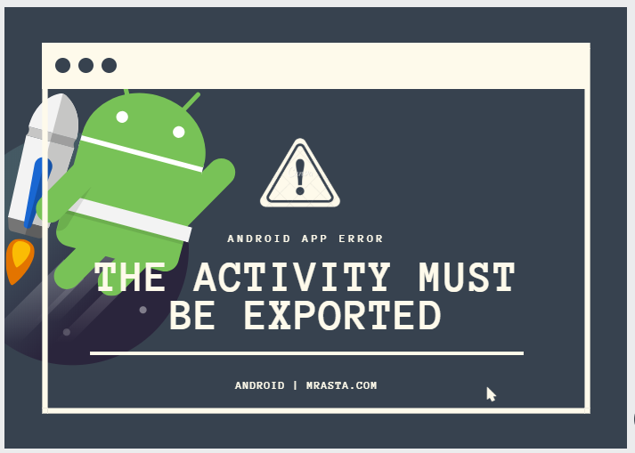 Android Error: The Activity Must be Exported or Contain an Intent-Filter