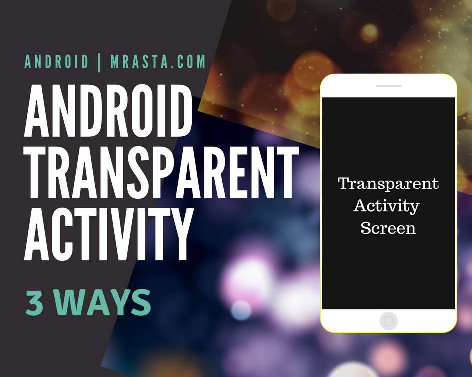 Create Android Transparent Activity in 3 Possible Ways