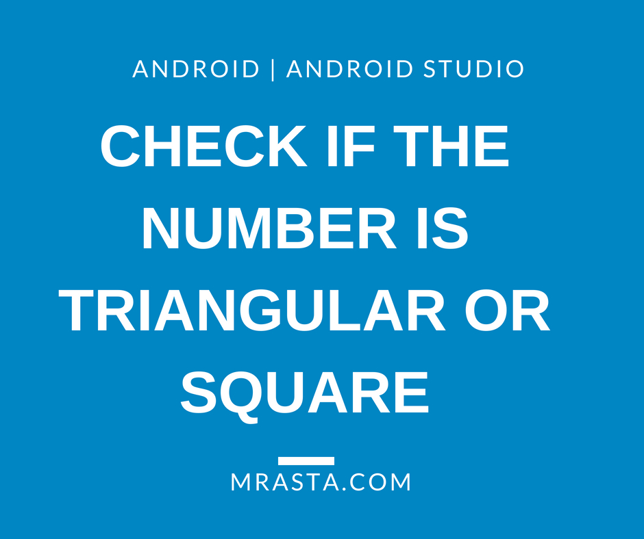 How to Check if the number is Triangular or Square in Android