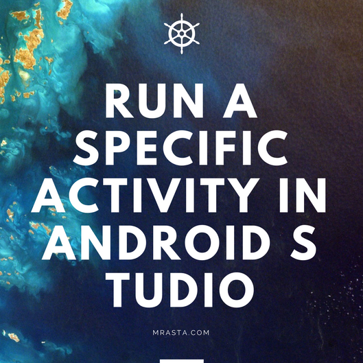 How to Run a Specific Activity in Android Studio?